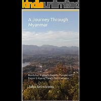 A Journey Through Myanmar: Mandalay, Kipling's Pagoda, Temples of Bagan & Kyaing Tong's tribal villages. (Let Loose Again Book 26)
