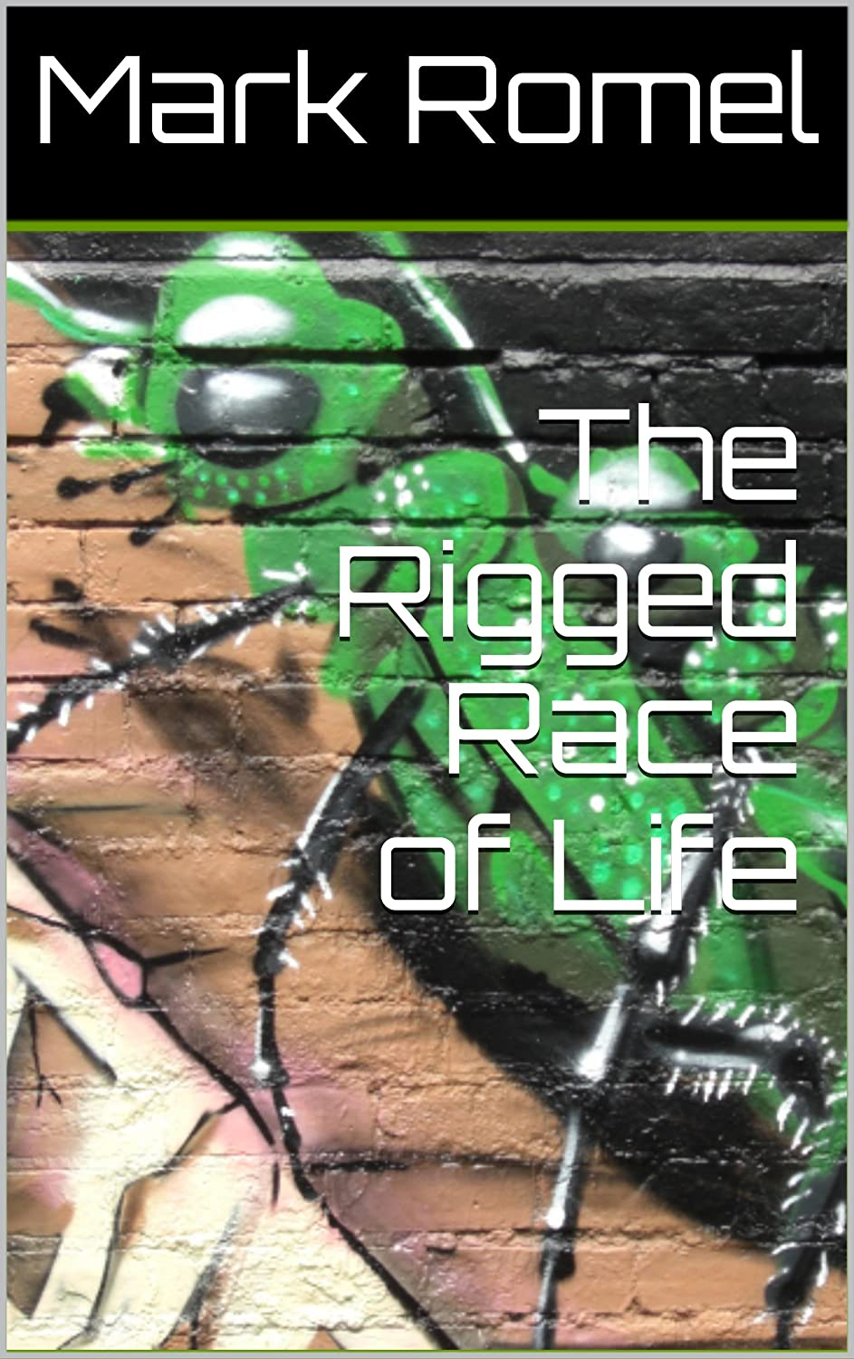The Rigged Race of Life (English Edition) eBook: Mark Romel ...