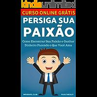 Persiga Sua Paixão: Como Encontrar Sua Paixão e Ganhar Dinheiro Fazendo o Que Você Ama (Imparavel.club Livro 22)