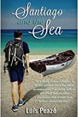 Santiago and the Sea: The story of a young Cuban struggling in the USA to mingle in with his peers but with only a true and magic friendship of an old Greek man... (Trilogy Book 1) Kindle Edition