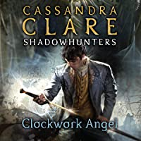 Clockwork Angel: The Infernal Devices Series, Book 1