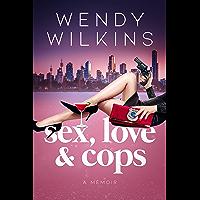 Sex, Love & Cops: A Memoir (English Edition)