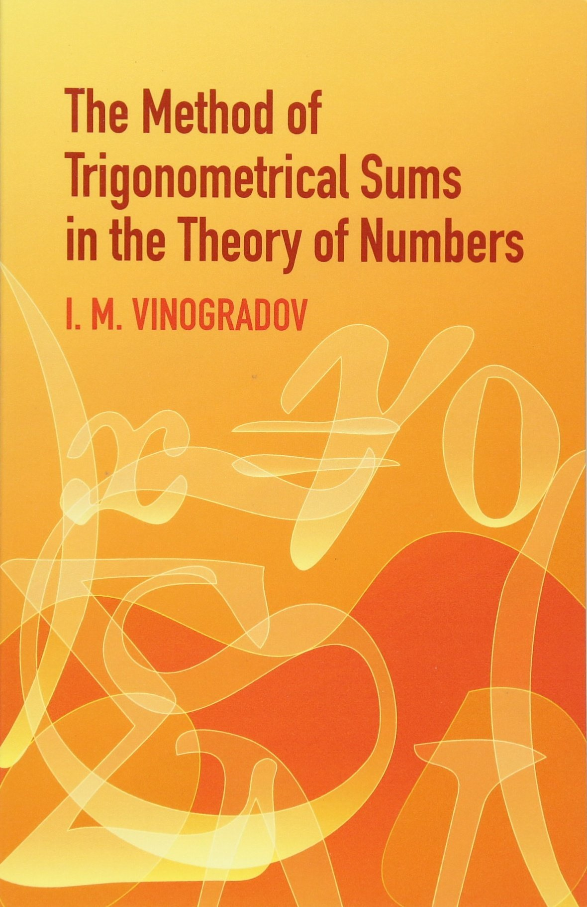 Read Online The Method of Trigonometrical Sums in the Theory of Numbers (Dover Books on Mathematics) PDF