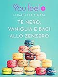 Tè nero, vaniglia e baci allo zenzero (Youfeel): L'amore non guarda con gli occhi, ma con l'anima