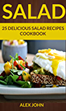 Salad: 25 Delicious Salad Recipes Cookbook (For those Who like Salads, Salads Recipes, Salads to go, Salad Cookbook, Salads Recipes Cookbook, Salads for Weight Loss, Salad Dressing Recipes)