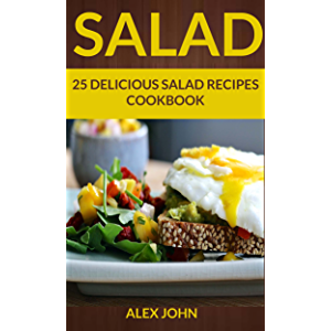 Salad: 25 Delicious Salad Recipes Cookbook (For those Who like Salads, Salads Recipes, Salads to go, Salad Cookbook…