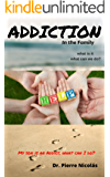Addiction in the Family, what is it and  what can we do?: My sons an addict, now what can I do?