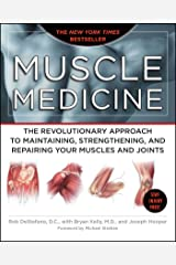 Muscle Medicine: The Revolutionary Approach to Maintaining, Strengthening, and Repairing Your Muscles and Joints Paperback