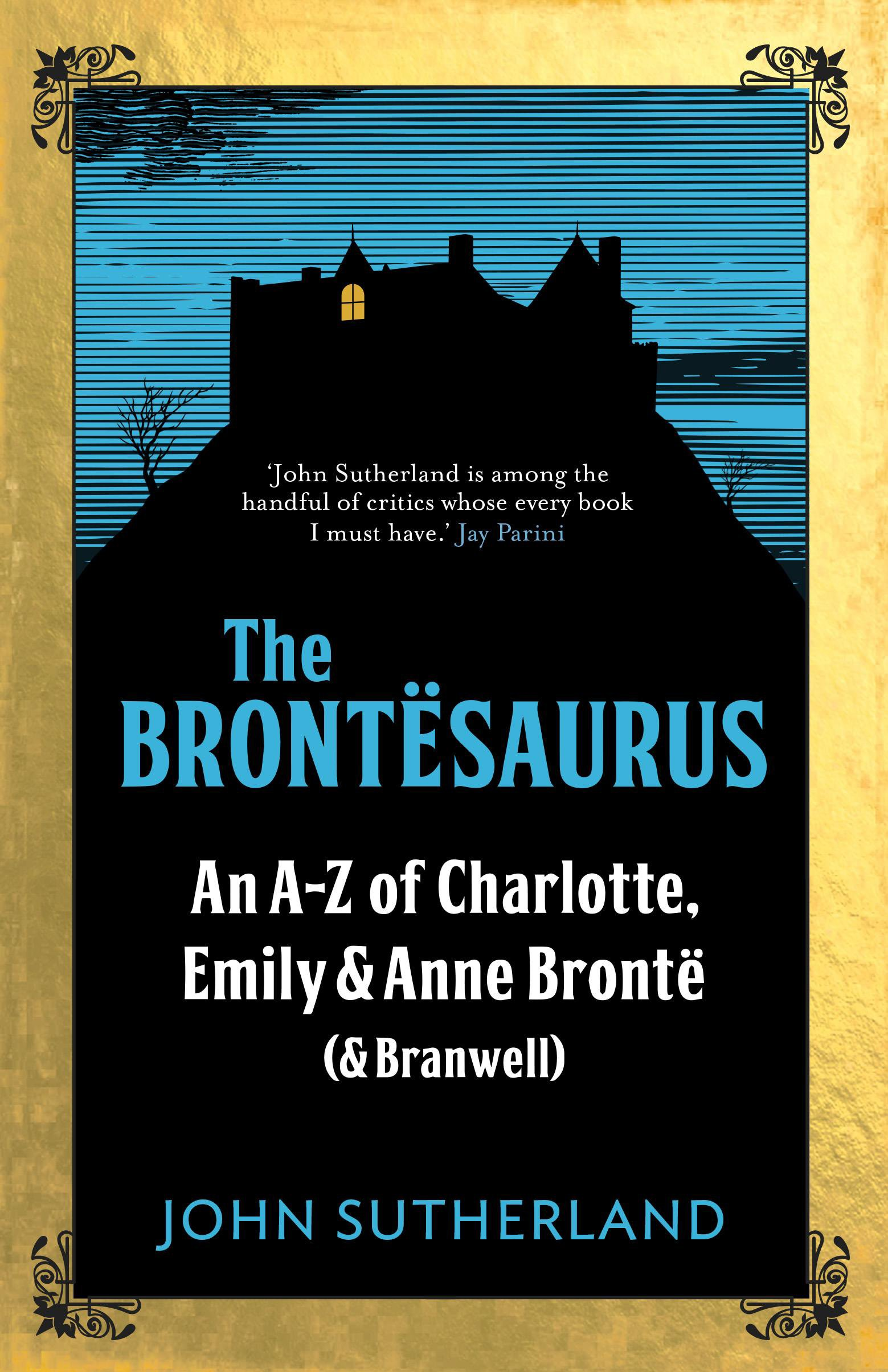 The Brontësaurus: An A-Z of Charlotte, Emily and Anne Brontë (and Branwell)