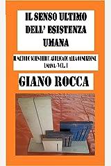 Il Senso Ultimo dell'Esistenza Umana: Il Metodo Scientifico Applicato alla Condizione Umana - Vol. I (Italian Edition) Kindle Edition