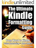 The Ultimate Kindle Formatting Guide: From Word to Kindle. Better Formatting = More Sales