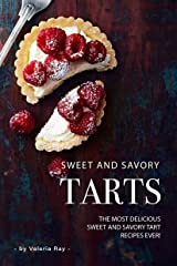 Sweet and Savory Tarts: The Most Delicious Sweet and Savory Tart Recipes Ever! Kindle Edition