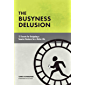 The Busyness Delusion: 12 Secrets to Designing a Smarter Business for a Better Life