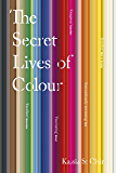 The Secret Lives of Colour: RADIO 4's BOOK OF THE WEEK (English Edition)
