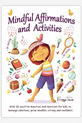 Mindful Affirmations and Activities: For Kids to Practice Mindfulness, Gratitude, Develop Confidence, and Manage Their Emotions Kindle Edition