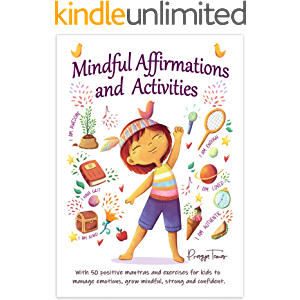 Mindful Affirmations and Activities: For Kids to Practice Mindfulness, Gratitude, Develop Confidence, and Manage Their…