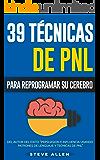 PNL - 39 Técnicas y Estrategias de Programación Neurolinguistica para cambiar su vida y la de los demás: Superación Personal: Las 39 técnicas más efectivas ... su Cerebro con PNL (Spanish Edition)
