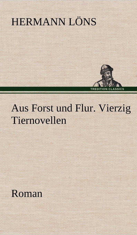 Download Aus Forst Und Flur. Vierzig Tiernovellen (German Edition) pdf epub
