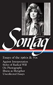 Susan Sontag: Essays of the 1960s & 70s (LOA #246): Against Interpretation / Styles of Radical Will / On Photography / Illness as Metaphor / ... (Library of America Susan Sontag Edition)