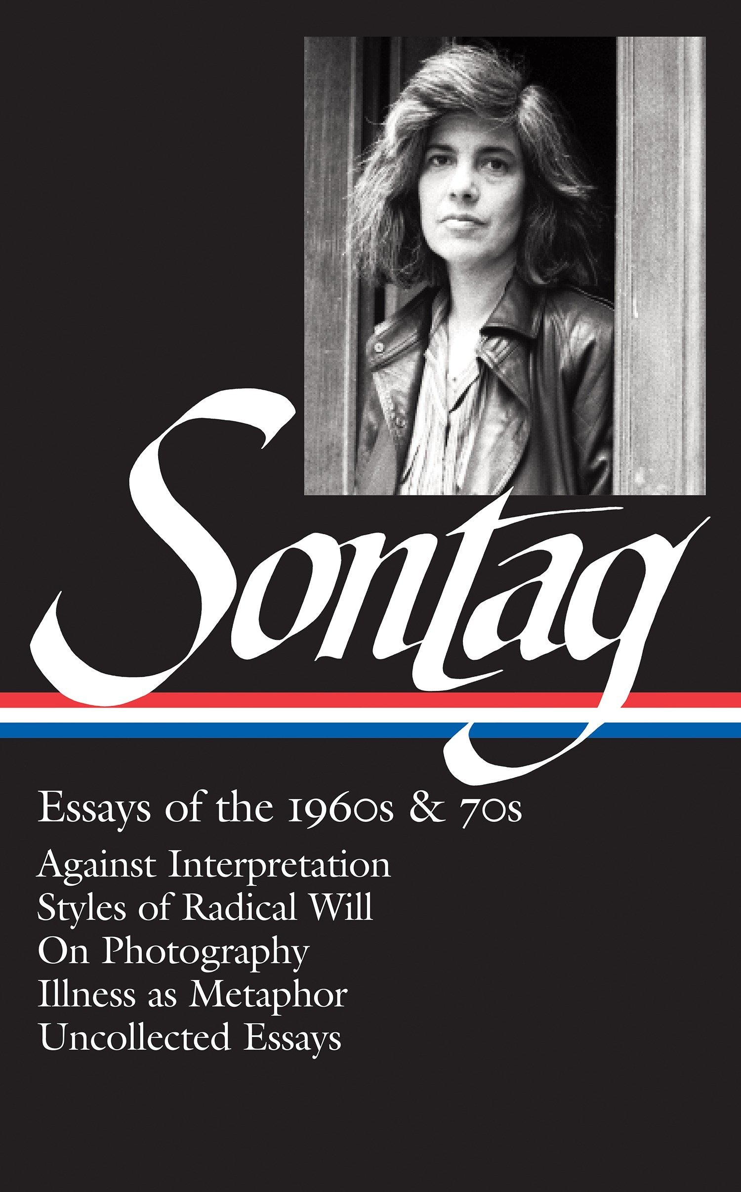 susan sontag essays of the 1960s 70s loa 246 against interpretation styles of radical will on photography illness as metaphor library of america susan sontag edition