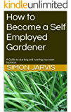 How to Become a Self Employed Gardener: A Guide to starting and running your own business