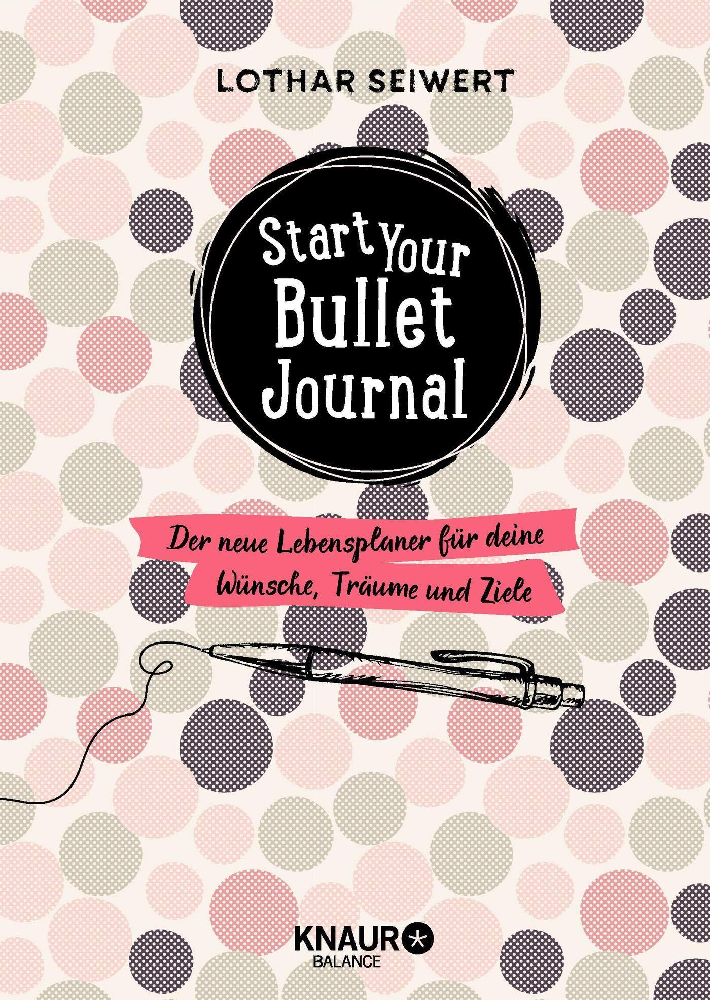 Start Your Bullet Journal  Der Neue Lebensplaner Für Deine Wünsche Träume Und Ziele