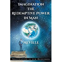 Neville Goddard: Imagination: The Redemptive Power in Man: Imagining Creates Reality