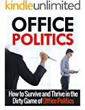 Office Politics: A Beginner's Overview and Guide : How to Survive and Thrive in the World of Office Politics  (Office Politics, Self Help, Management)