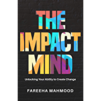 The Impact Mind: Unlocking Your Ability to Create Change (English Edition)