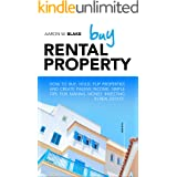 BUY RENTAL PROPERTY: How to buy, hold,flip properties and create passive income. Simple tips for making money investing in re