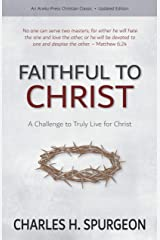 Faithful to Christ: A Challenge to Truly Live for Christ Kindle Edition