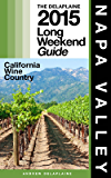 NAPA VALLEY - The Delaplaine 2015 Long Weekend Guide (Long Weekend Guides) (English Edition)