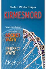 Kirmesmord Sammelband inklusive Secret Ways + Perfect Ways + Atschori (German Edition) Kindle Edition