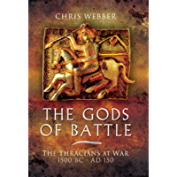 The Gods of Battle: The Thracians at War, 1500 BC - 150 AD