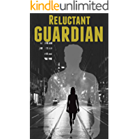 Reluctant Guardian: A Christian Supernatural Thriller