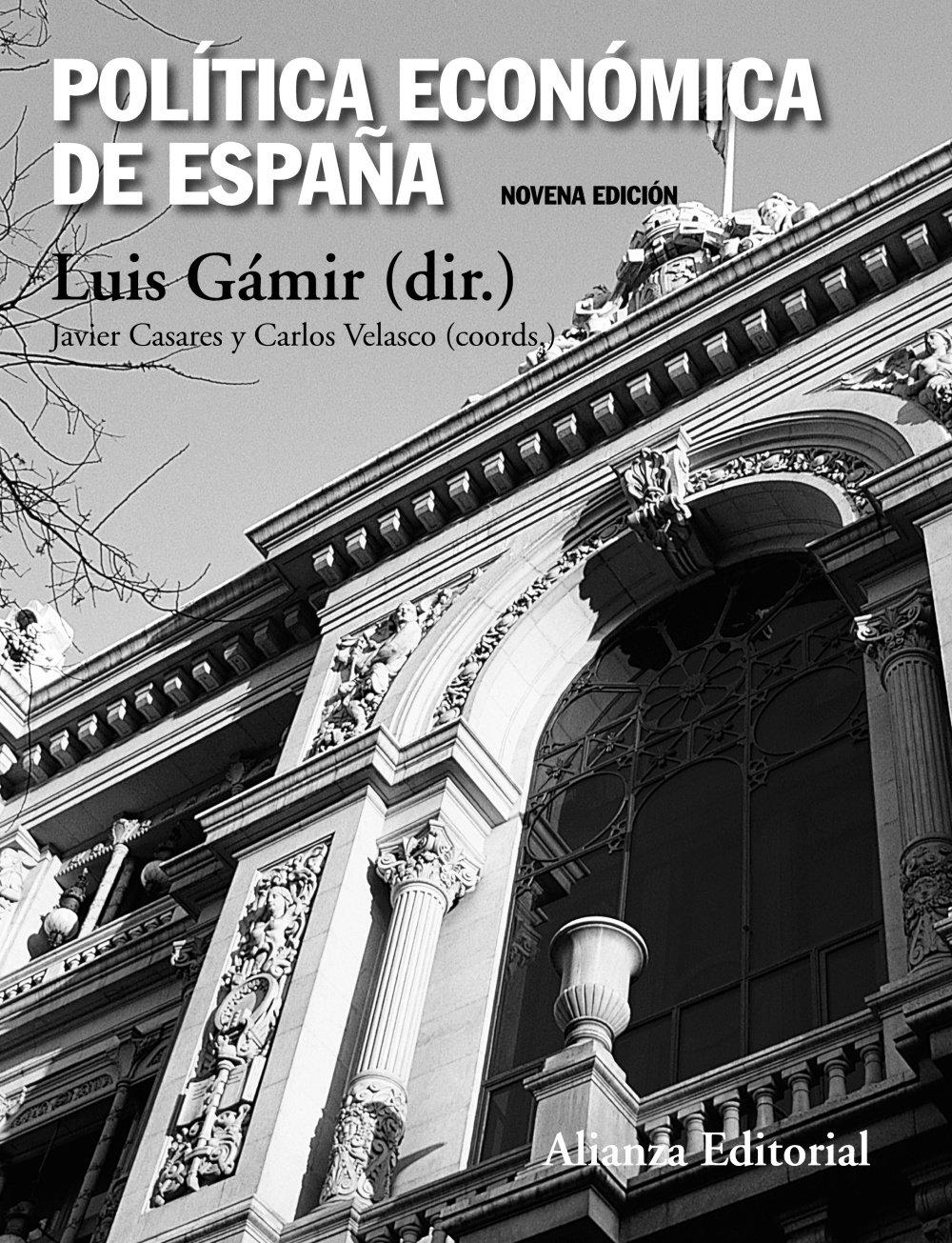 Política económica de España: Novena edición (El Libro Universitario - Manuales) Tapa blanda – 11 sep 2013 Luis Gámir Carlos Velasco Javier Casares Alianza Editorial