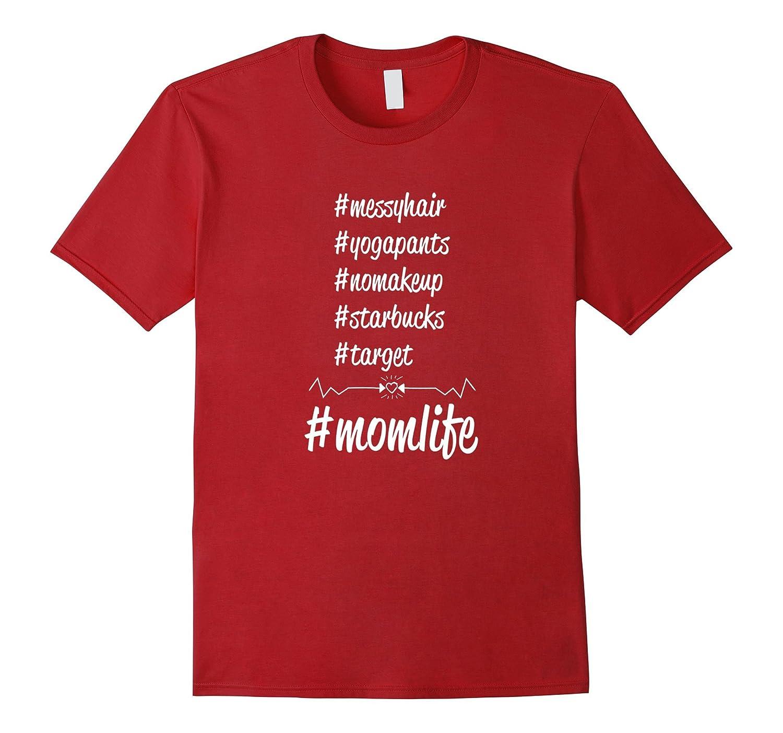 #MomLife - Funny Mom Life T-Shirt #nomakeup #messyhair Shirt-BN