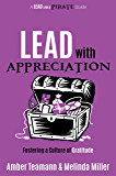 Lead with Appreciation: Fostering a Culture of Gratitude (A Lead Like A PIRATE Guide Book 5)