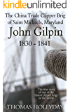 John Gilpin, The China Trade Clipper Brig of Saint Michaels, Maryland 1830-1841