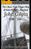 John Gilpin, The China Trade Clipper Brig of Saint Michaels, Maryland 1830-1841