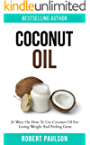 Coconut Oil: 20 Ways On How To Use Coconut Oil For Losing Weight And Feeling Great: FREE BONUS LOW CARB EBOOK! (Essential Oils,Beauty,Cleanse,Conquer Cravings) (English Edition)