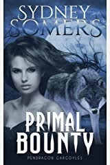 Primal Bounty (Pendragon Gargoyles Book 6) Kindle Edition