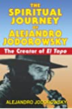 "The Spiritual Journey of Alejandro Jodorowsky: The Creator of <i>El Topo</i>: The Creator of ""El Topo"""