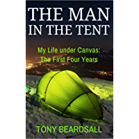 The Man in the Tent: My Life under Canvas - The First Four Years