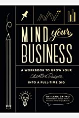 Mind Your Business: A Workbook to Grow Your Creative Passion Into a Full-time Gig Paperback