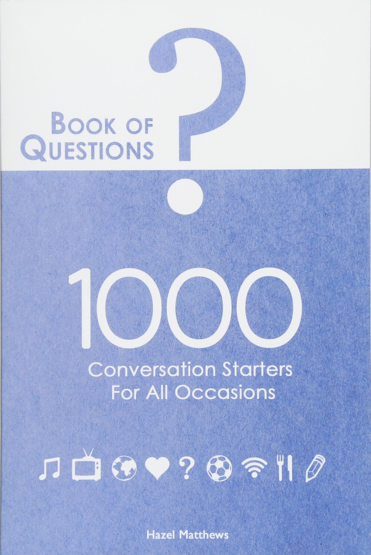 Book of Questions: 1000 Conversation Starters for All Occasions: Hazel  Matthews: 9781535567619: Amazon.com: Books