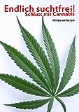 Endlich suchtfrei ! - Schluss mit Cannabis