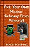 Pick Your Own Mission: Getaway From Minecraft (English Edition)