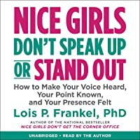 Nice Girls Don't Speak Up or Stand Out: How to Make Your Voice Heard, Your Point Known, and Your Presence Felt