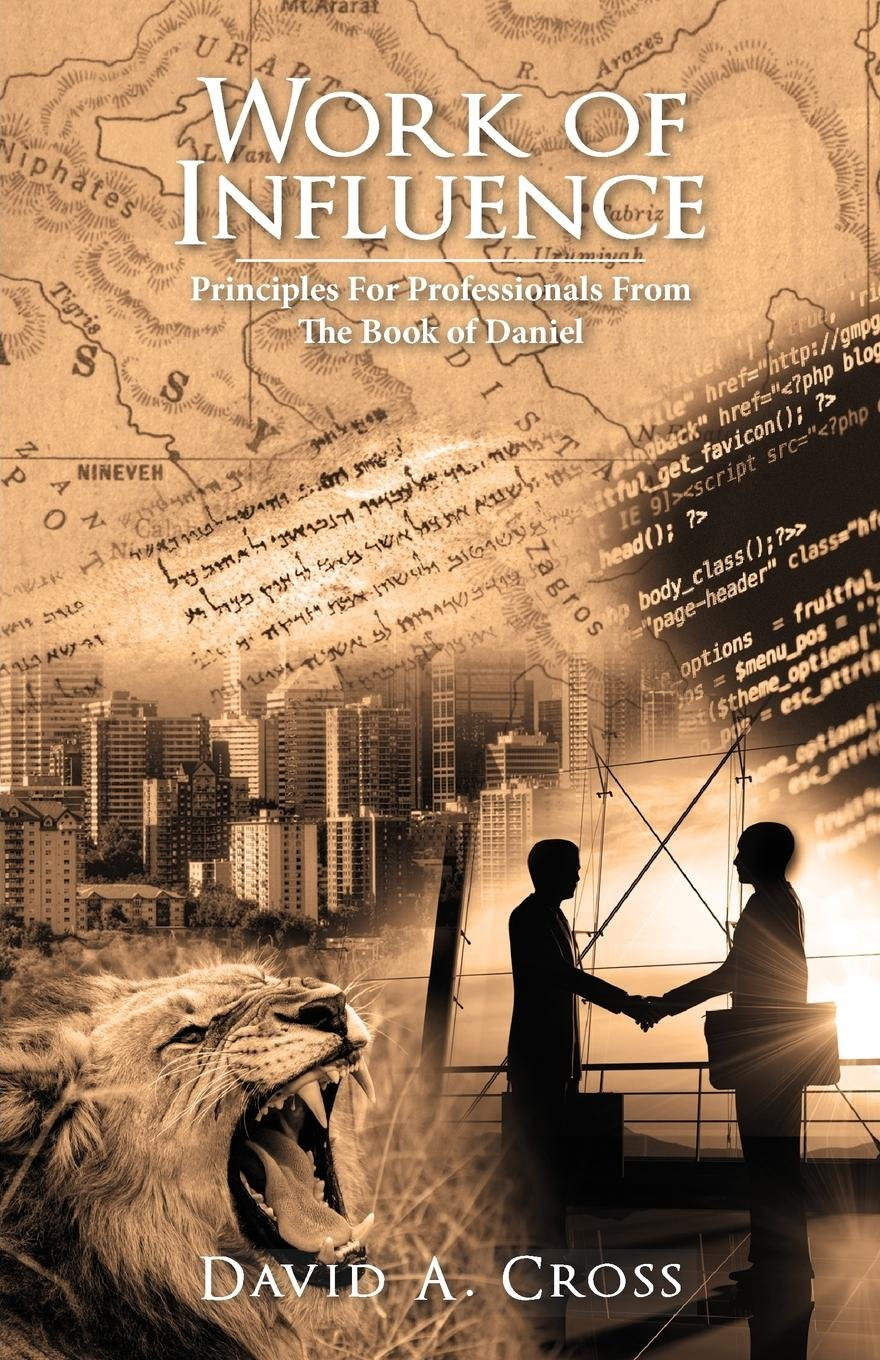 Work of Influence: Principles for Professionals from the Book of Daniel